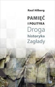 okładka Pamięć i polityka Droga historyka Zagłady, Książka | Hilberg Raul