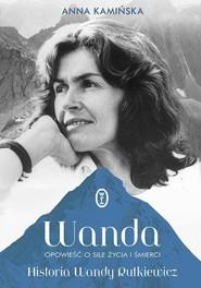 okładka Wanda Opowieść o sile życia i śmierci. Historia Wandy Rutkiewicz, Książka | Anna Kamińska