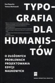 okładka Typografia dla humanistów O złożonych problemach projektowania edycji naukowych, Książka | Ewa Repucho, Tomasz Bierkowski
