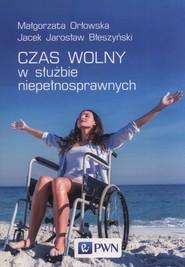 okładka Czas wolny w służbie niepełnosprawnych, Książka | Małgorzata  Orłowska, Jacek Jarosław Błeszyński