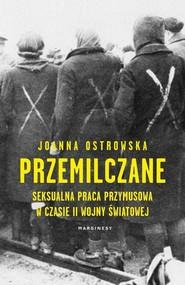 okładka Przemilczane Seksualna praca przymusowa w trakcie II wojny światowej, Książka | Joanna Ostrowska