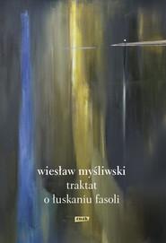 okładka Traktat o łuskaniu fasoli, Książka | Wiesław Myśliwski