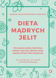 okładka Dieta mądrych jelit. 150 przepisów na dania, dzięki którym odmienisz swoje ciało, nabierzesz energii, odzyskasz zdrowie i dobre samopoczucie, Książka | Clare Bailey dr, Skipper Joy