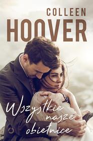 okładka Wszystkie nasze obietnice, Książka | Colleen Hoover