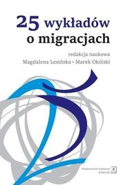 okładka 25 wykładów o migracjach, Książka | Magdalena Lesińska, Marek (red. nauk.) Okólski