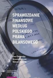 okładka Sprawozdanie finansowe według polskiego prawa bilansowego, Książka | Ewa Chojnacka, Urszula Wolszon, Tomasz Zimnicki