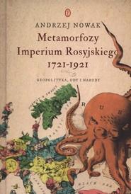 okładka Metamorfozy Imperium Rosyjskiego 1721-1921 Geopolityka, ody i narody, Książka | Andrzej Nowak