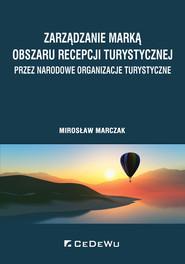 okładka Zarządzanie marką obszaru recepcji turystycznej przez narodowe organizacje turystyczne, Książka | Marczak Mirosław