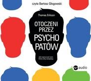 okładka Otoczeni przez psychopatów. Jak rozpoznać tych, którzy tobą manipulują, Książka | Thomas Erikson