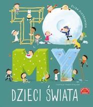 okładka To MY Dzieci świata, Książka   Eliza Piotrowska