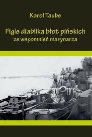 okładka Figle diablika błot pińskich Ze wspomnień marynarza, Książka | Taube Karol