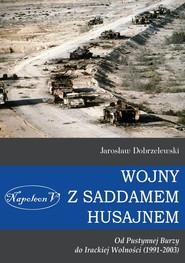 okładka Wojny z Saddamem Husajnem od Pustynnej Burzy do Irackiej Wolności (1991-2003), Książka   Dobrzelewski Jarosław