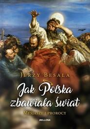 okładka Jak Polska zbawiała świat Mesjasze i Prorocy, Książka   Jerzy Besala