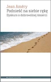 okładka Podnieść na siebie rękę Dyskurs o dobrowolnej śmierci, Książka | Amery Jean