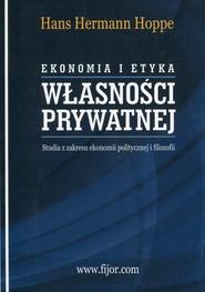 okładka Ekonomia i etyka własności prywatnej Studia z zakresu ekonomii politycznej i filozofii, Książka | Hans Hermann Hoppe