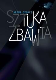 okładka Sztuka zbawia, Książka | Dygacz Artur
