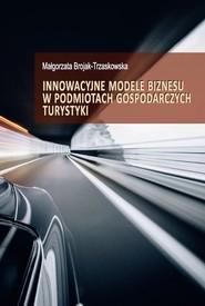 okładka Innowacyjne modele biznesu w podmiotach gospodarczych turystyki, Książka | Brojak-Trzaskowska Małgorzata