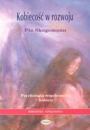 okładka Kobiecość w rozwoju Psychologia współczesnej kobiety, Książka | Skogemann Pia