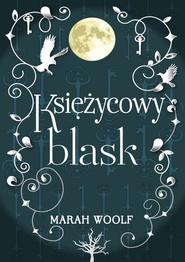 okładka Saga księżycowa Tom 1 Księżycowy blask, Książka | Woolf Marah