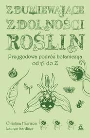 okładka Zdumiewające zdolności roślin Przygodowa podróż botaniczna od A do Z, Książka | Christina Harrison, Lauren Gardiner
