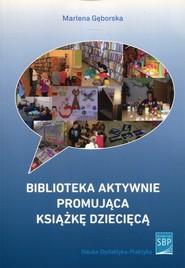 okładka Biblioteka aktywnie promująca książkę dziecięcą, Książka   Gęborska Marlena