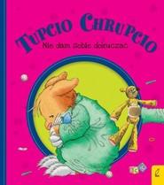 okładka Tupcio Chrupcio Nie dam sobie dokuczać, Książka   Eliza Piotrowska
