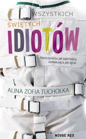 okładka Wszystkich świętych idiotów, Książka | Alina Zofia Tuchołka