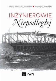 okładka Inżynierowie Niepodległej, Książka   Marta  Panas-Goworska, Andrzej  Goworski