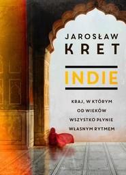 okładka Indie Kraj w którym od wieków wszystko płynie własnym rytmem, Książka | Kret Jaroslaw