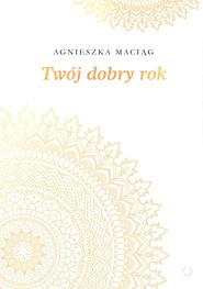 okładka Twój dobry rok, Książka | Agnieszka Maciąg