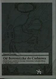 okładka Od Beresteczka do Cudnowa Działalność wojskowa Jerzego Sebastiana Lubomirskiego w latach 1651-1660, Książka   Marcin Gawęda