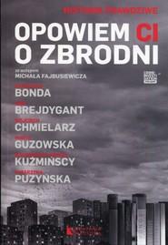 okładka Opowiem ci o zbrodni, Książka | Wojciech Chmielarz, Małgorzata Kuźmińska, Marta Guzowska