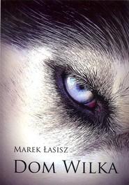 okładka Dom wilka, Książka | Łasisz Marek