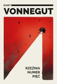 okładka Rzeźnia numer pięć, Książka | Kurt Vonnegut