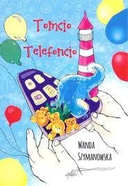 okładka Tomcio Telefoncio, Książka | Wanda Szymanowska
