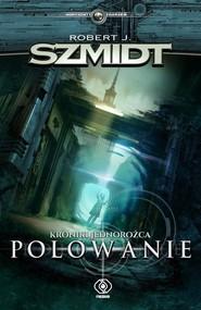 okładka Kroniki jednorożca Polowanie, Książka | Robert J. Szmidt