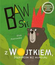 okładka Baw się z Wojtkiem, żołnierzem bez munduru, Książka   Eliza Piotrowska