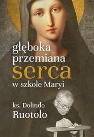 okładka Głęboka przemiana serca w szkole Maryi, Książka | Ruotolo Dolindo