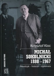 okładka Michał Sokolnicki 1880-1967 Piłsudczyk - historyk - dyplomata, Książka | Kloc Krzysztof