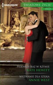 okładka Pierwszy raz w Rzymie / Wyzwanie dla szejka, Książka   Kate Hewitt, Annie West