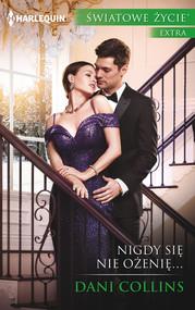 okładka Nigdy się nie ożenię…, Książka   Dani Collins