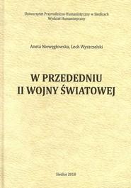 okładka W przededniu II wojny światowej, Książka | Aneta Niewęgłowska, Lech Wyszczelski