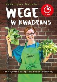 okładka Wege w kwadrans 125 szybkich przepisów kuchni roślinnej, Książka | Katarzyna Gubała