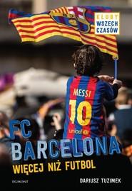 okładka FC Barcelona Więcej niż futbol, Książka   Tuzimek Dariusz