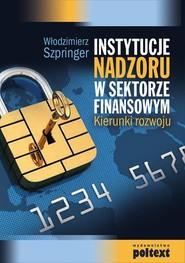 okładka Instytucje nadzoru w sektorze finansowym Kierunki rozwoju, Książka | Włodzimierz  Szpringer