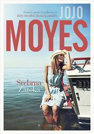 okładka Srebrna zatoka, Książka | Jojo Moyes