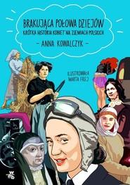 okładka Brakująca połowa dziejów, Książka   Kowalczyk Anna