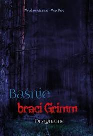 okładka Baśnie braci Grimm Oryginalne, Książka | Wilhelm Grimm, Grimm Grimm