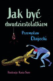okładka Jak być dwudziestolatkiem, Książka | Przemysław  Chojecki