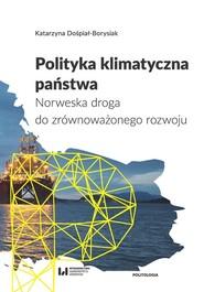 okładka Polityka klimatyczna państwa Norweska droga do zrównoważonego rozwoju, Książka | Dośpiał-Borysiak Katarzyna